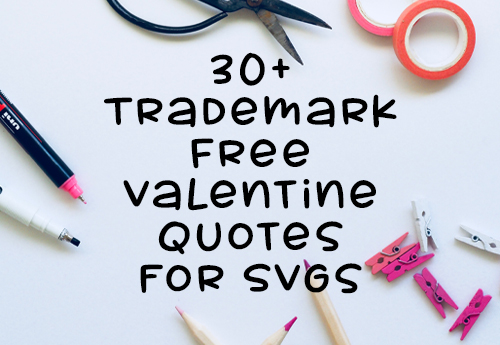 30+ Trademark Free Valentine Quotes for SVGs