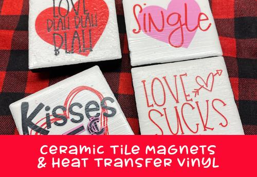 Ceramic Tile Magnets & Heat Transfer Vinyl