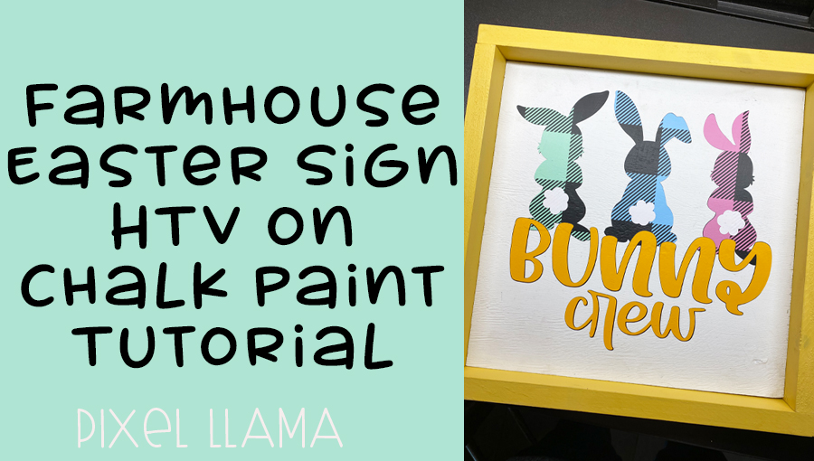 Farmhouse Easter Sign HTV on Chalk Paint Tutorial