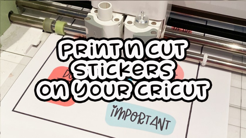Print N Cut Stickers with your Cricut
